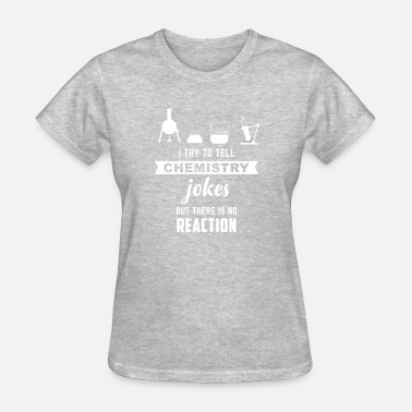 Alchemy Jokes I TRY TO TELL CHEMISTRY JOKES - Women's T-Shirt