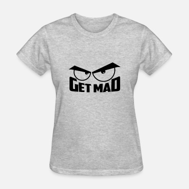Mad Eyes Get Mad | Angry eyes (Keep Calm) - Women's T-Shirt
