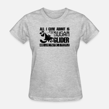 Sugar Glider All I Care About Is My Sugar Glider Shirt - Women's T-Shirt