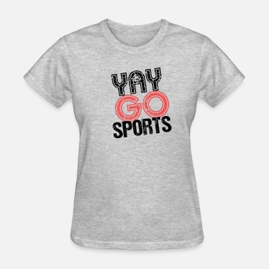 Sarcastic Sports Yay Go Sports TShirt funny saying sarcastic - Women's T-Shirt