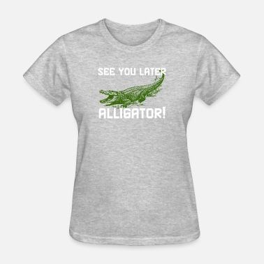 See You Later Alligator See You later Alligator Graphics - Women's T-Shirt