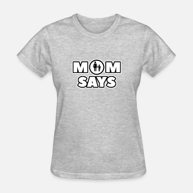 If Mom Says No Mom says - Women's T-Shirt