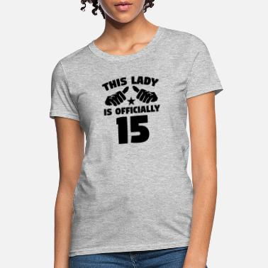 15 Years Old This Lady Is Officially 15 Years Old - Women's T-Shirt