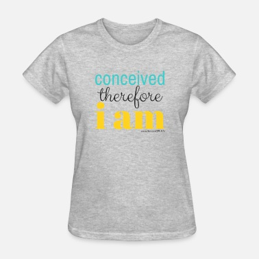 I Am Therefore Conceived Therefore I am - Women's T-Shirt