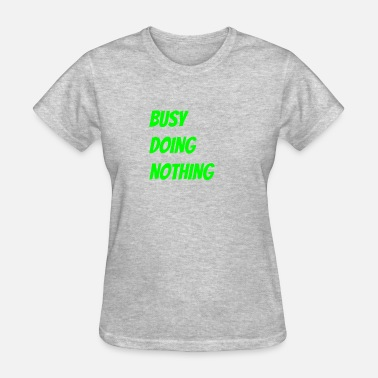 Busy Doing Nothing - Women's T-Shirt