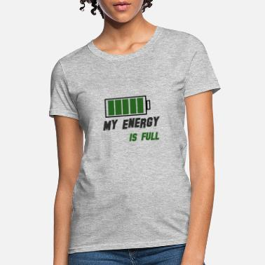 my energy is full - Women's T-Shirt