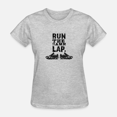 Damn Wear Run The Damn Lap! - Women's T-Shirt
