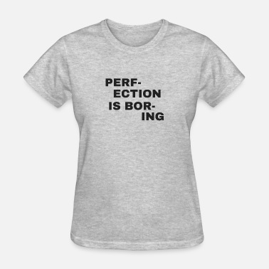 Perfect Is Boring PERFECTION IS BORING - Women's T-Shirt