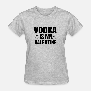 Vodka Is My Valentine Vodka is my valentine - Women's T-Shirt