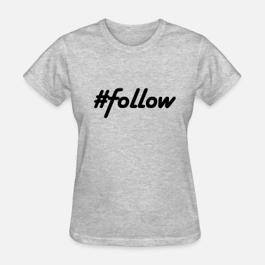 Follower #follow - Women's T-Shirt