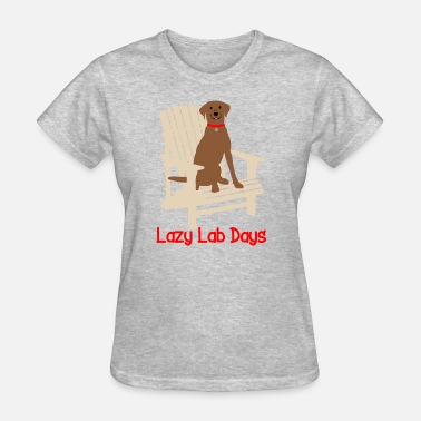 Chocolate Lab Lazy Lab Days Chocolate Labrador Retriever - Women's T-Shirt