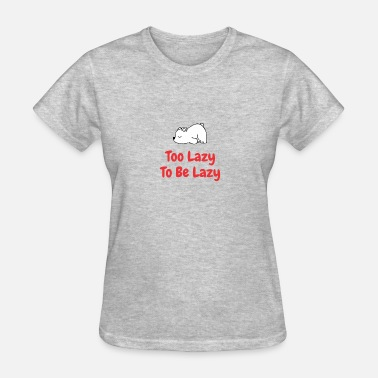 Too Lazy To be Lazy Bear - Women's T-Shirt