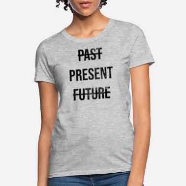 Present Past Gift Idea Present Future - Women's T-Shirt