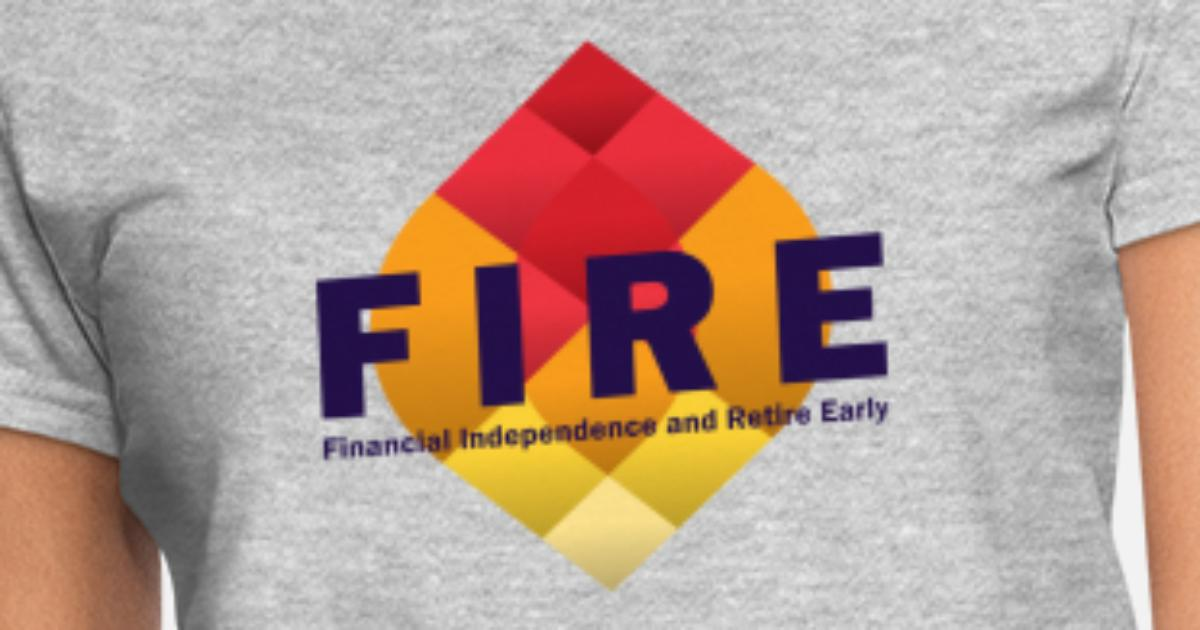 FIRE - Financial Independence Retire Early Tee Women's T-Shirt | Spreadshirt