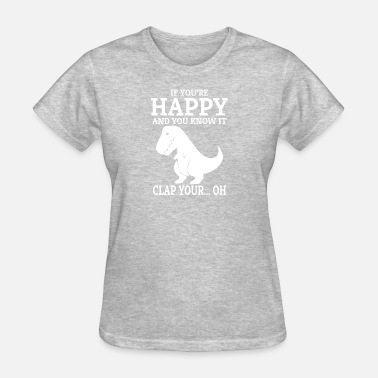 Happy If Your Happy And You Know It Clap Your - Women's T-Shirt
