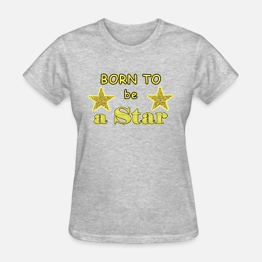 Born Star Born to be a star - Women's T-Shirt