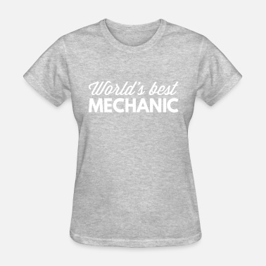 Worlds Best Mechanic World s best Mechanic - Women's T-Shirt