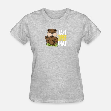 Gopher I Can t Gopher That funny tshirt - Women's T-Shirt