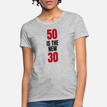 50s 50 Is The New 30 Funny T Shirt - Women's T-Shirt