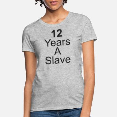 New Slaves 12 Years A Slave - Women's T-Shirt