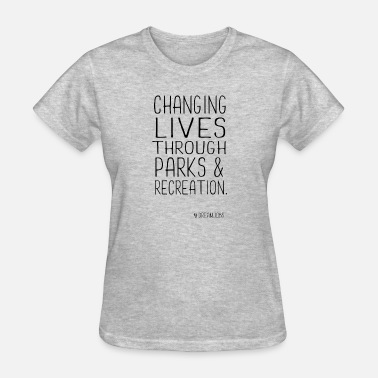 Parks And Recreation Changing Lives Through Parks & Recreation - Women's T-Shirt