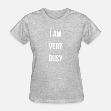 Busy I AM VERY BUSY TODDLER & BABY WHITE FONT COLLECTIO - Women's T-Shirt