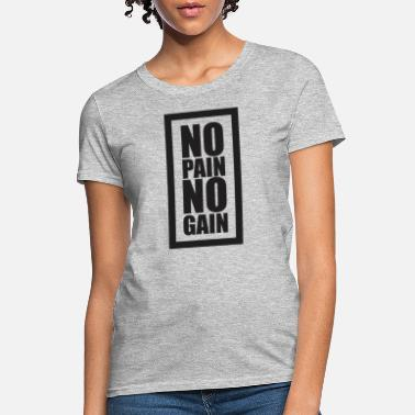 No Pain No Gain No Pain No Gain - Women's T-Shirt