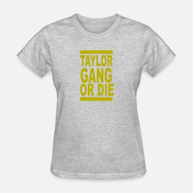 Taylor Gang Or Die Taylor Gang or Die - Women's T-Shirt