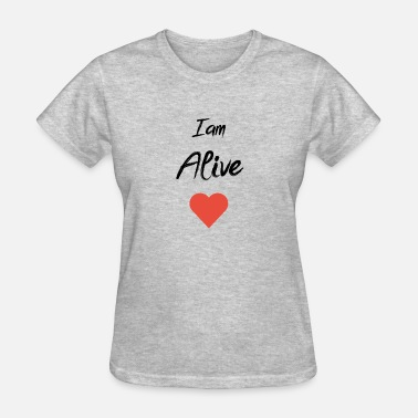 I am Alive - Women's T-Shirt
