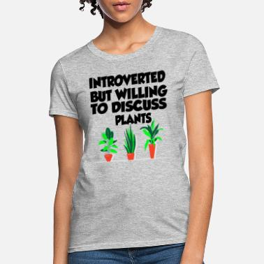 Introverted But Willing To Discuss Plants - Women's T-Shirt