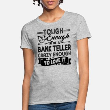 Bank Bank Teller Crazy Enough Shirt - Women's T-Shirt