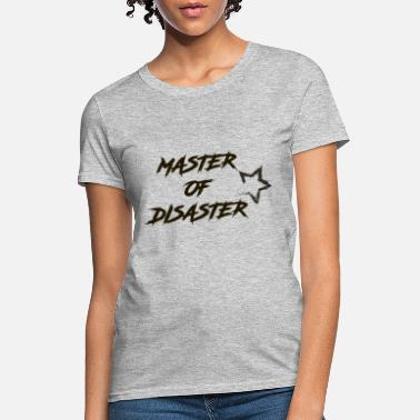 Master Of Disaster master of disaster - Women's T-Shirt