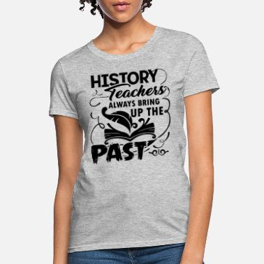 History History Teacher Shirt - Women's T-Shirt