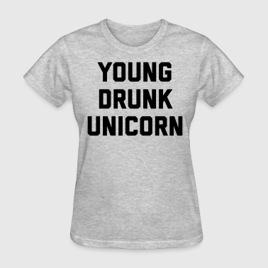 Young Drunk Unicorn Funny Quote - Women's T-Shirt