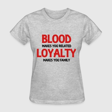 Blood makes you related... - Women's T-Shirt