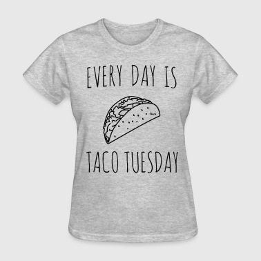 Every day is taco tuesday - Women's T-Shirt