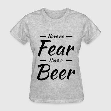 Have no fear,have a beer - Women's T-Shirt