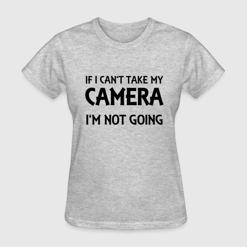 If I can't take my camera - I'm not going! - Women's T-Shirt