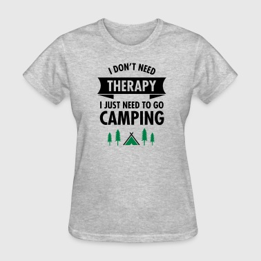 I Don't Need Therapy - I Just Need To Go Camping - Women's T-Shirt