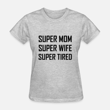 Super Mom Super Wife Super Mom Super Wife - Women's T-Shirt
