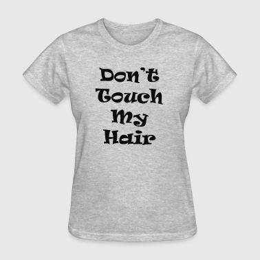 Don't Touch My Hair - Women's T-Shirt