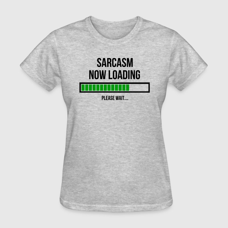Sarcasm Now Loading Please Wait FUNNY - Women's T-Shirt
