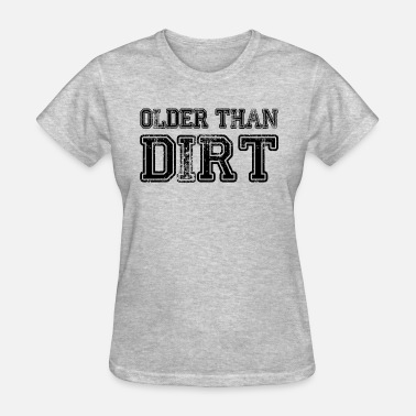 Older Older Than Dirt Retirement Birthday Gift - Women's T-Shirt