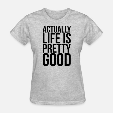 Fit Life Gym Actually Life is Pretty Good GYM WORKOUT FITNESS - Women's T-Shirt