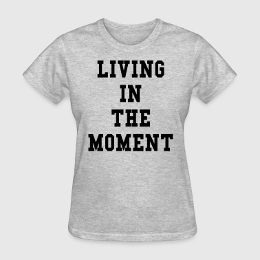 Living In The Moment - Women's T-Shirt