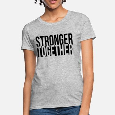 Stronger Together Stronger Together Democratic Hillary President - Women's T-Shirt