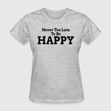 Never Late Never Too Late To Be Happy - Women's T-Shirt