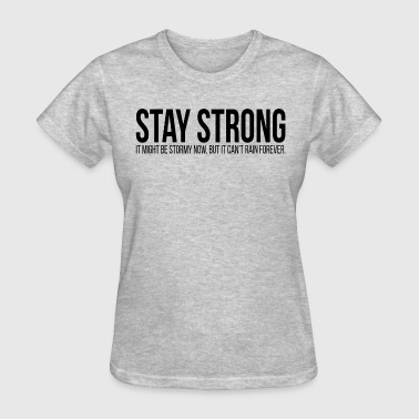 Stormy STAY STRONG It Might Be Stormy Now Quote - Women's T-Shirt