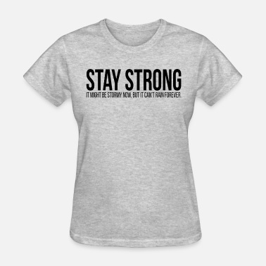 Dark And Stormy STAY STRONG It Might Be Stormy Now Quote - Women's T-Shirt