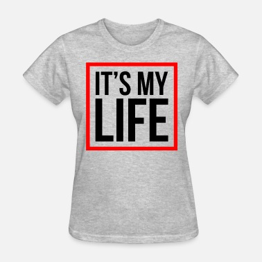 Is My Life & It's My Life - Women's T-Shirt